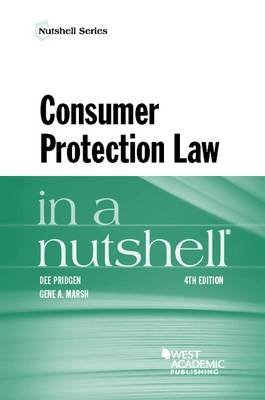 Consumer Protection Law in a Nutshell (Paperback, 4th Revised edition): Dee Pridgen, Gene Marsh