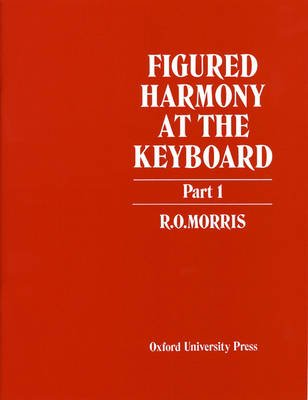 Figured Harmony at the Keyboard Part 1 (Sheet music): R.O. Morris