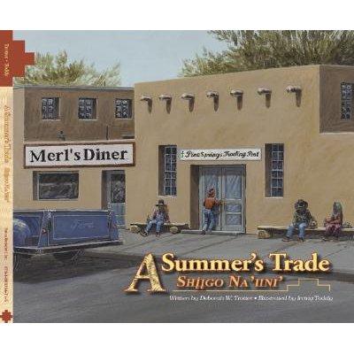 A Summer's Trade/Shiigo Na'iini' (English, Navajo, Hardcover): Deborah W. Trotter