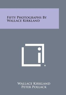 Fifty Photographs by Wallace Kirkland (Paperback): Wallace Kirkland