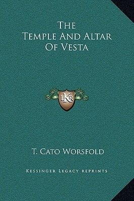 The Temple and Altar of Vesta (Hardcover): T.Cato Worsfold