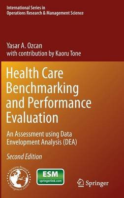 Health Care Benchmarking and Performance Evaluation - An Assessment using Data Envelopment Analysis (DEA) (Hardcover, 2nd ed....
