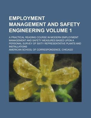 Employment Management and Safety Engineering; A Practical Reading Course in Modern Employment Management and Safety Measures...