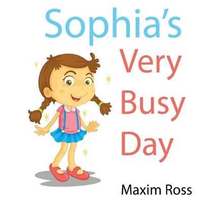 Sophia's Very Busy Day (Paperback): Maxim Ross