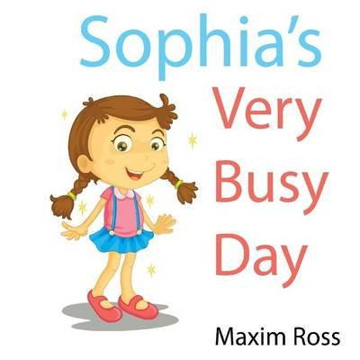 Sophia's Very Busy Day (Paperback): Maxim Ross