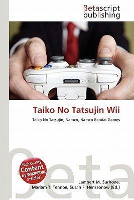 Taiko No Tatsujin Wii (Paperback): Lambert M. Surhone, Mariam T. Tennoe, Susan F. Henssonow