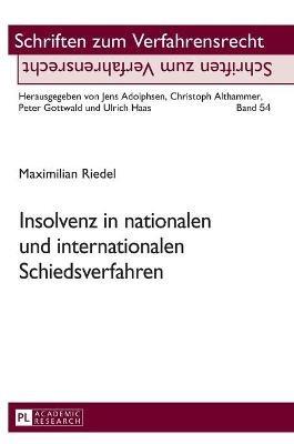 Insolvenz in Nationalen Und Internationalen Schiedsverfahren (German, Hardcover): Maximilian Riedel