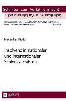 Insolvenz in Nationalen Und Internationalen Schiedsverfahren (German, Hardcover): Maximilian Riedel