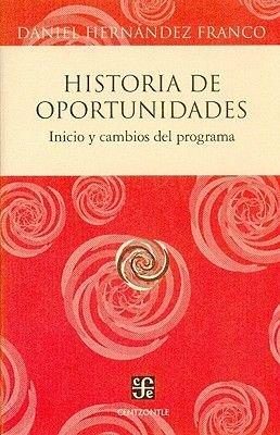 Historia de Oportunidades - Inicio y Cambios del Programa (Spanish, Paperback): Daniel Hernandez Franco