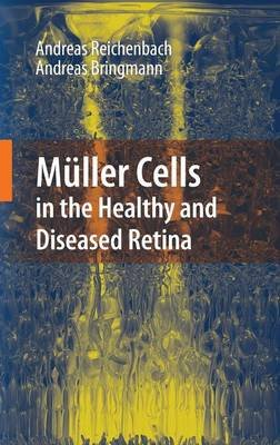 Muller Cells in the Healthy and Diseased Retina (Hardcover, 2010 ed.): Andreas Reichenbach, Andreas Bringmann