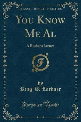 You Know Me Al - A Busher's Letters (Classic Reprint) (Paperback): Ring W. Lardner