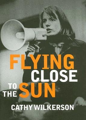 Flying Close to the Sun - My Life and Times as a Weatherman (Hardcover): Cathy Wilkerson