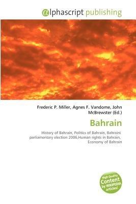 Bahrain (Paperback): Frederic P. Miller, Agnes F. Vandome, John McBrewster