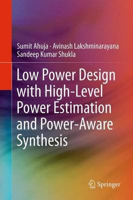 Low Power Design with High-Level Power Estimation and Power-Aware Synthesis (Hardcover, 2012): Sumit Ahuja, Avinash...