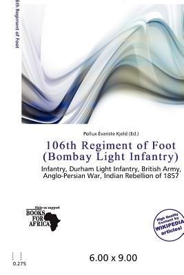 106th Regiment of Foot (Bombay Light Infantry) (Paperback): Pollux Variste Kjeld