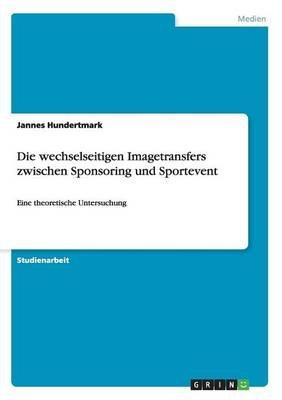 Die Wechselseitigen Imagetransfers Zwischen Sponsoring Und Sportevent (German, Paperback): Jannes Hundertmark