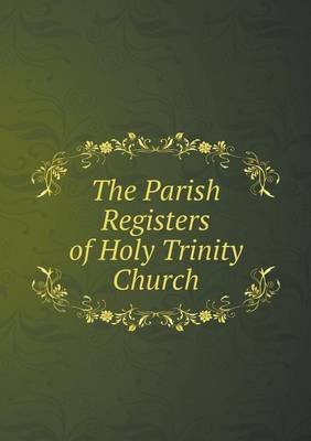 The Parish Registers of Holy Trinity Church (Paperback): Robert Beilby