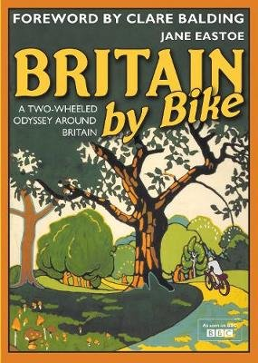 Britain By Bike - Foreword by Clare Balding (Hardcover): Jane Eastoe
