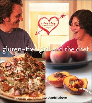 The Gluten-Free Girl and the Chef (Hardcover): Shauna James Ahern, Daniel Ahern