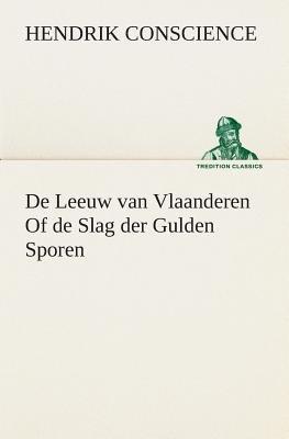 de Leeuw Van Vlaanderen of de Slag Der Gulden Sporen (Dutch, Paperback): Hendrik Conscience