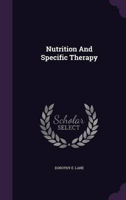 Nutrition and Specific Therapy (Hardcover): Dorothy E. Lane