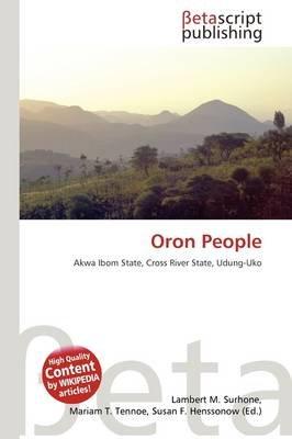 Oron People (Paperback): Lambert M. Surhone, Mariam T. Tennoe, Susan F. Henssonow