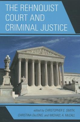 The Rehnquist Court and Criminal Justice (Paperback): Christopher E. Smith, Christina DeJong, Michael McCall
