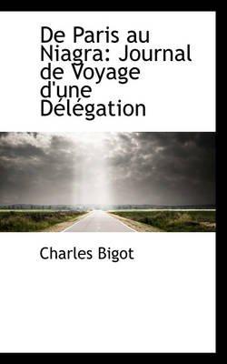 de Paris Au Niagra - Journal de Voyage D'Une D L Gation (Hardcover): Charles Bigot