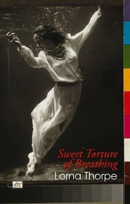 Sweet Torture of Breathing (Hardcover): Lorna Thorpe