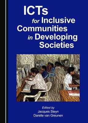 ICTs for Inclusive Communities in Developing Societies (Hardcover, Unabridged edition): Jacques Steyn, Darelle van Greunen