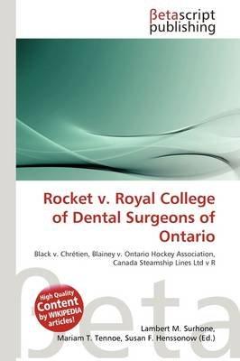 Rocket V. Royal College of Dental Surgeons of Ontario (Paperback): Lambert M. Surhone, Mariam T. Tennoe, Susan F. Henssonow