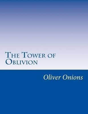 The Tower of Oblivion (Paperback): Oliver Onions