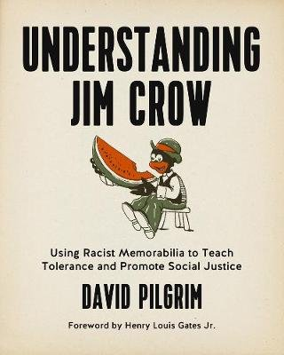 Understanding Jim Crow - Using Racist Memorabilia to Teach Tolerance and Promote Social Justice (Electronic book text): Henry...