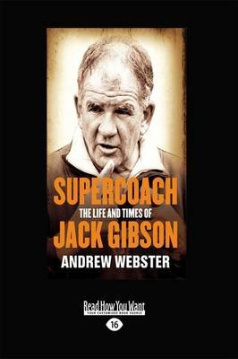 Supercoach - The Life and Times of Jack Gibson (Large print, Paperback, [Large Print]): Andrew Webster