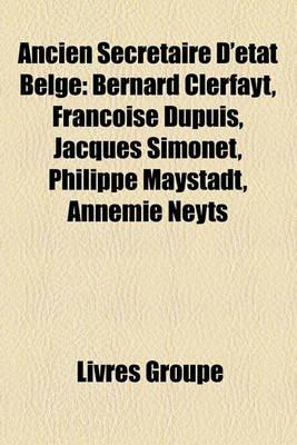 Ancien Secrtaire D'Tat Belge - Bernard Clerfayt, Franoise Dupuis, Jacques Simonet, Philippe Maystadt, Annemie Neyts...