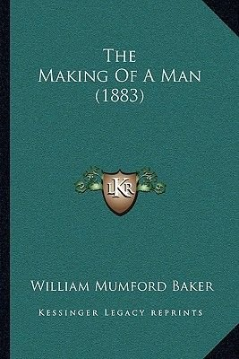 The Making of a Man (1883) (Paperback): William Mumford Baker