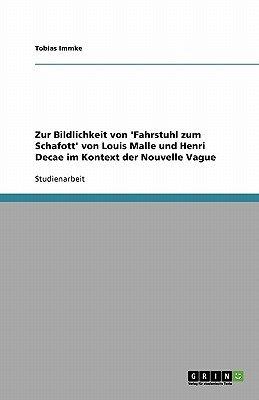 Zur Bildlichkeit Von 'Fahrstuhl Zum Schafott' Von Louis Malle Und Henri Decae Im Kontext Der Nouvelle Vague (German,...