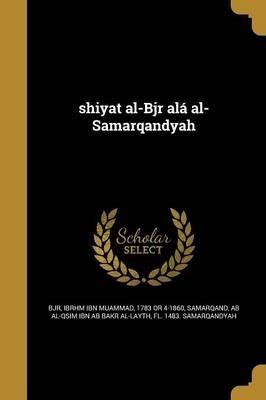 Shiyat Al-Bjr ALA Al-Samarqandyah (Arabic, Paperback): Ibrhm Ibn Muammad 1783 or 4-1860 Bjr, Ab Al-Qsim Ibn Ab Bakr Al-Lay...