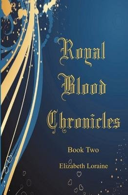 Royal Blood Chronicles Book Two (Paperback): Elizabeth Loraine