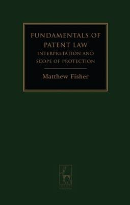 Fundamentals of Patent Law - Interpretation and Scope of Protection (Electronic book text): Matt Fisher