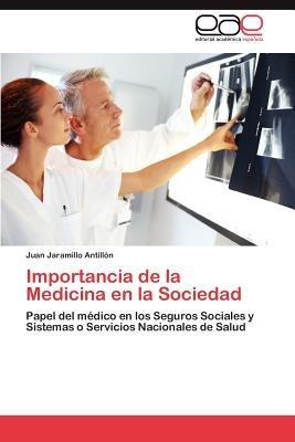 Importancia de La Medicina En La Sociedad (Spanish, Paperback): Juan Jaramillo Antill N.
