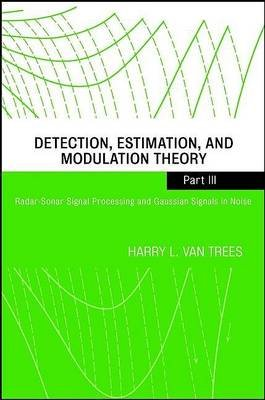 Detection, Estimation, and Modulation Theory, Part III - Radar-Sonar Signal Processing and Gaussian Signals in Noise...