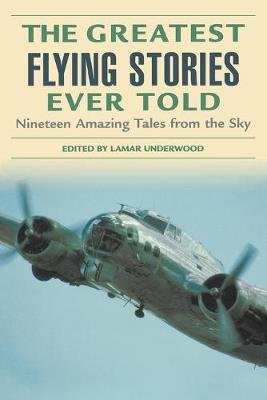 The Greatest Flying Stories Ever Told - Nineteen Amazing Tales from the Sky (Paperback, New edition): Lamar Underwood
