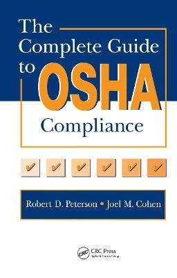 The Complete Guide to OSHA Compliance (Hardcover): Joel M. Cohen, Robert D. Peterson