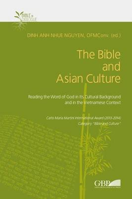 The Bible and Asian Culture - Reading the Word of God in Its Cultural Background and in the Vietnamese Context (Paperback):...