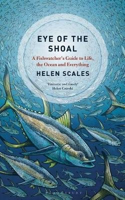 Eye of the Shoal - A Fishwatcher's Guide to Life, the Ocean and Everything (Paperback): Helen Scales