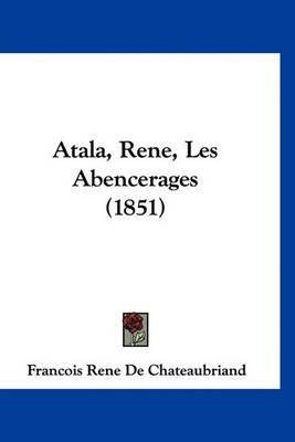 Atala, Rene, Les Abencerages (1851) (English, French, Hardcover): Francois-Rene De Chateaubriand