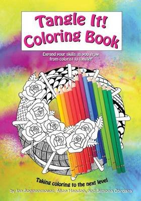 Tangle It! Coloring Book - Taking Coloring to the Next Level (Paperback): Mrs Ina Sonnenmoser, Mrs Alice Hendon, Mrs Simona...