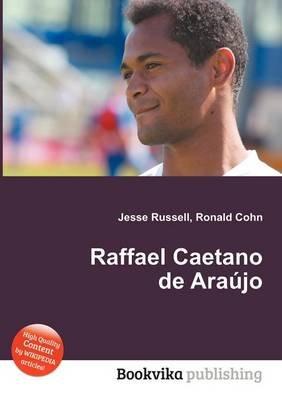 Raffael Caetano de Araujo (Paperback): Jesse Russell, Ronald Cohn