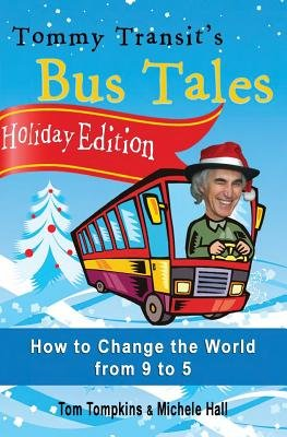 Holiday Edition - Tommy Transit's Bus Tales - How to Change the World from 9 to 5 (Paperback): Tom Tompkins, Michele Hall